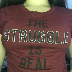 """the struggle is real"" maroon shirt"
